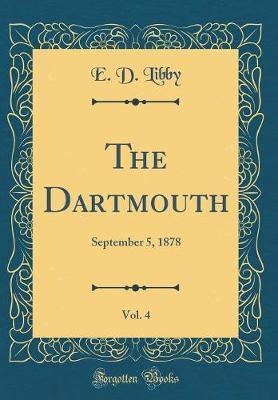 The Dartmouth, Vol. 4 by E D Libby