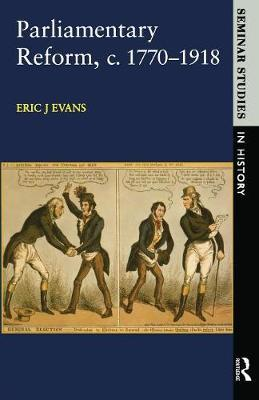 Parliamentary Reform in Britain, c. 1770-1918 by Eric J Evans