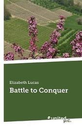 Battle to Conquer by Elizabeth Lucas