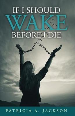 If I Should Wake Before I Die by Patricia a Jackson