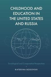 Childhood and Education in the United States and Russia by Katerina Bodovski