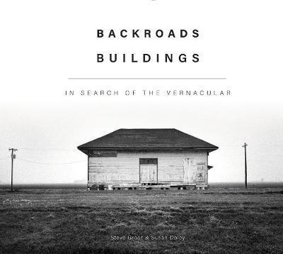 Backroads Buildings: In Search of the Vernacular by Steve Gross