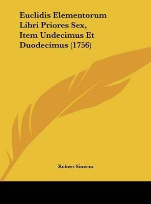 Euclidis Elementorum Libri Priores Sex, Item Undecimus Et Duodecimus (1756) by Robert Simson image