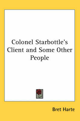 Colonel Starbottle's Client and Some Other People by Bret Harte