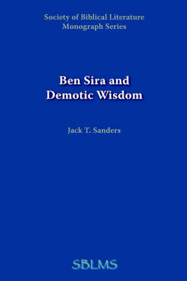 Ben Sira and Demotic Wisdom by Jack T. Sanders