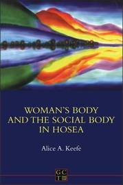 Woman's Body and the Social Body in Hosea by Alice A. Keefe image