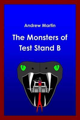 The Monsters of Test Stand B by Andrew Martin