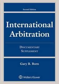 International Arbitration by Gary B Born