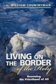 Living on the Border of the Holy by L.William Countryman