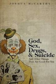 God, Sex, Drugs, & Suicide and Other Things That Are Good for You by Joshua McCarthy