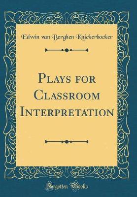 Plays for Classroom Interpretation (Classic Reprint) by Edwin Van Berghen Knickerbocker image