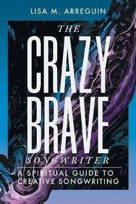 The Crazybrave Songwriter by Lisa M Arreguin image