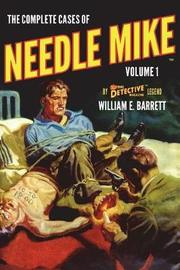 The Complete Cases of Needle Mike, Volume 1 by William E. Barrett image