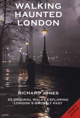 Walking Haunted London: Twenty-five Original Walks Exploring London's Ghostly Past by Richard Jones image