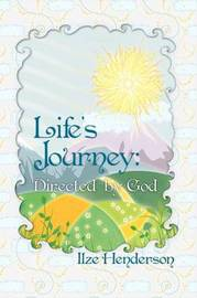 Life's Journey, Directed by God by Ilze Henderson image