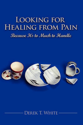 Looking for Healing from Pain by Derek T. White image