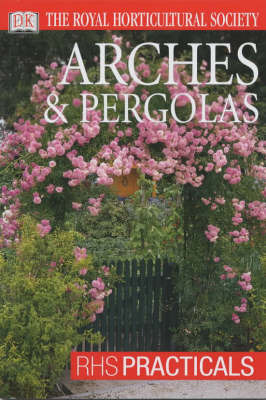 Arches and Pergolas by Royal Horticultural Society