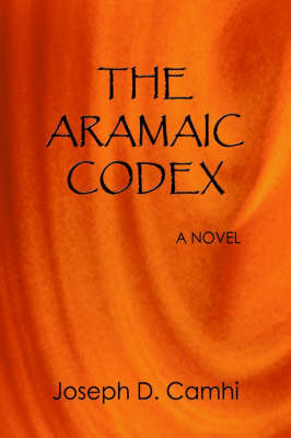 The Aramaic Codex by Joseph D. Camhi