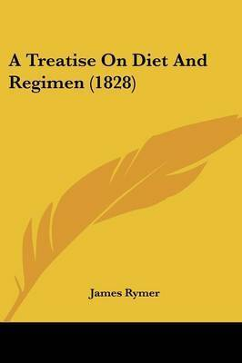 A Treatise On Diet And Regimen (1828) by James Rymer