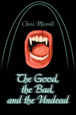 The Good, the Bad, and the Undead by Christopher Morrill image