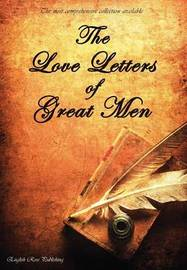 The Love Letters of Great Men - the Most Comprehensive Collection Available by Prince Albert
