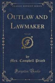 Outlaw and Lawmaker, Vol. 1 of 3 (Classic Reprint) by Mrs Campbell Praed