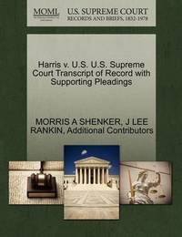 Harris V. U.S. U.S. Supreme Court Transcript of Record with Supporting Pleadings by Morris A Shenker