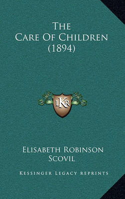 The Care of Children (1894) by Elisabeth Robinson Scovil
