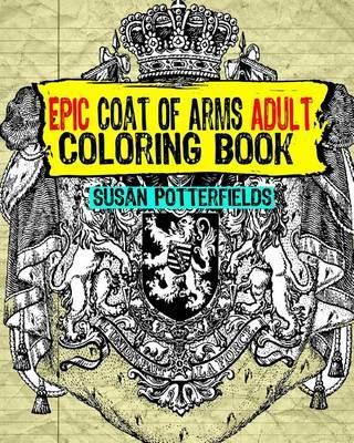 Epic Coat of Arms Adult Coloring Book by Susan Potter Fields