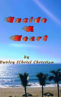Inside a Heart by Dudley (Chris) Christian
