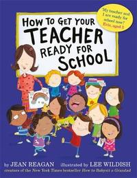 How to Get Your Teacher Ready for School by Jean Reagan
