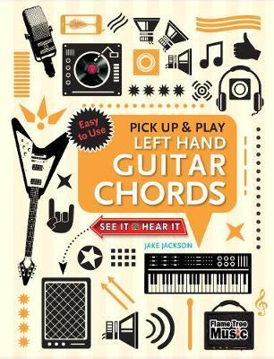 Left Hand Guitar Chords (Pick Up and Play) by Jake Jackson