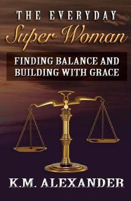 The Everyday Super Woman by K M Alexander