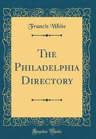 The Philadelphia Directory (Classic Reprint) by Francis White