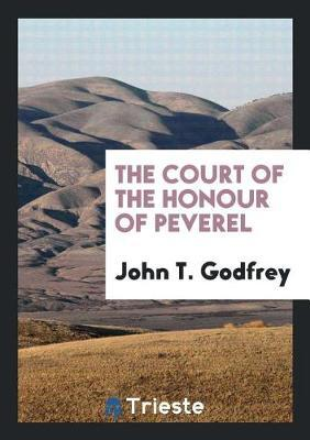 The Court of the Honour of Peverel by John T Godfrey image