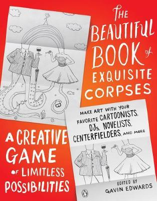 The Beautiful Book Of Exquisite Corpses by Gavin Edwards