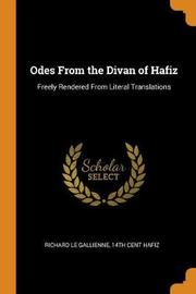 Odes from the Divan of Hafiz by Richard Le Gallienne