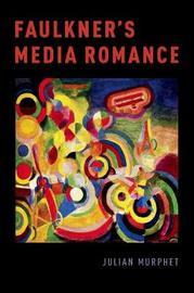 Faulkner's Media Romance by Julian Murphet
