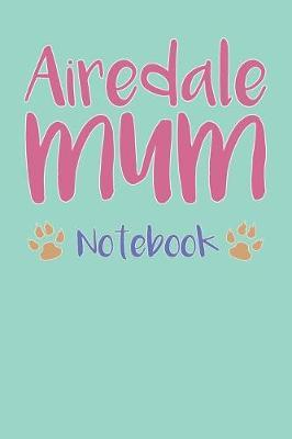 Airedale Mum Composition Notebook of Dog Mum Journal by Aniyah N