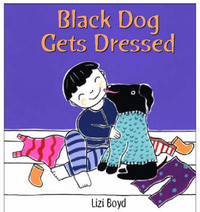 Black Dog Gets Dressed by Lizi Boyd