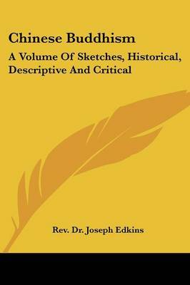 Chinese Buddhism: A Volume of Sketches, Historical, Descriptive and Critical by Rev Dr Joseph Edkins image