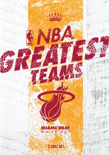 NBA Greatest Teams Miami Heat: White Hot on DVD