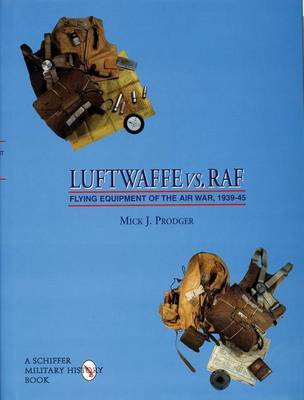 Luftwaffe vs. RAF: Flying Equipment of the Air War, 1939-45 by Mick,J. Prodger