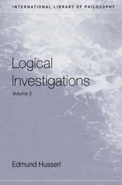 Logical Investigations Volume 2 by Edmund Husserl
