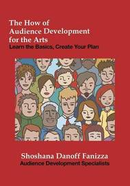 The How of Audience Development for the Arts by Shoshana Danoff Fanizza