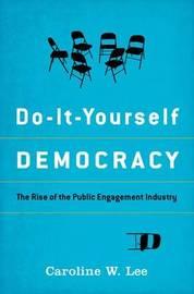 Do-It-Yourself Democracy by Caroline W. Lee