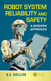 Robot System Reliability and Safety by B.S. Dhillon