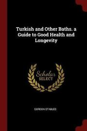 Turkish and Other Baths. a Guide to Good Health and Longevity by Gordon Stables image