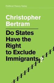 Do States Have the Right to Exclude Immigrants? by Christopher Bertram