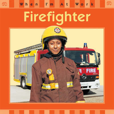 When I'm At Work: Firefighter by Sue Barraclough image